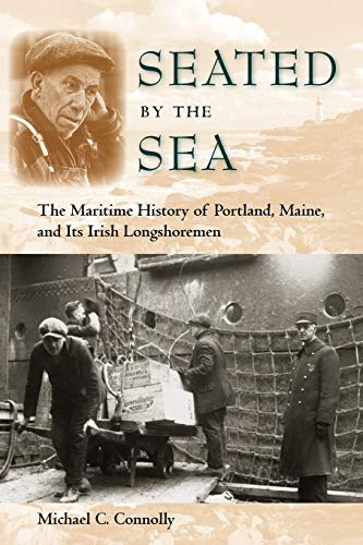 9780813037226: Seated by the Sea: The Maritime History of Portland, Maine, and Its Irish Longshoremen (Working in the Americas)