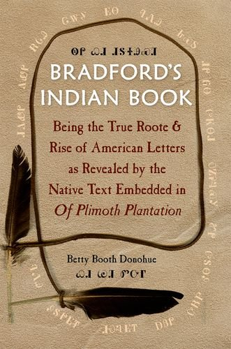 Bradford's Indian Book: Being the True Roote & Rise of American Letters as Revealed by the...