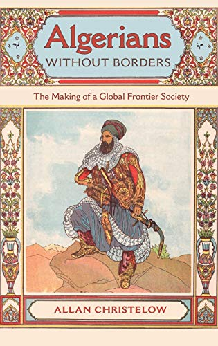 Algerians without Borders: The Making of a Global Frontier Society (Hardback): Allan Christelow