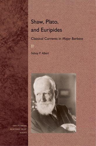 9780813037646: Shaw, Plato, and Euripides: Classical Currents in Major Barbara (Florida Bernard Shaw)