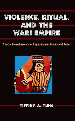 9780813037677: Violence, Ritual, and the Wari Empire: A Social Bioarchaeology of Imperialism in the Ancient Andes (Bioarchaeological Interpretations of the Human Past: Local, Regional, and Global)
