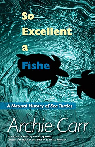 9780813037981: So Excellent a Fishe: A Natural History of Sea Turtles