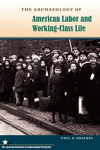 The Archaeology of American Labor and Working-Class Life (American Experience in Archaeological ...