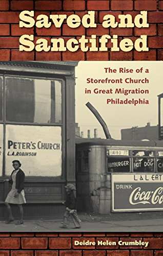 Saved and Sanctified: The Rise of a storefront Church in Great Migration Philadelphia: Crumbley, ...