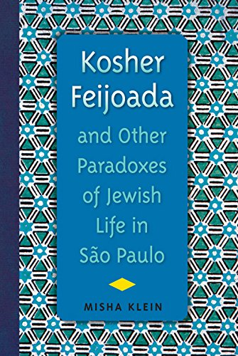 Kosher Feijoada and Other Paradoxes of Jewish Life in Sao Paulo (Hardback): Misha Klein