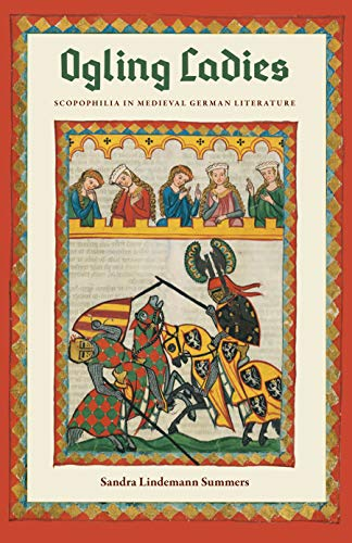 Ogling Ladies: Scopophilia in Medieval German Literature (Hardback): Sandra Lindemann Summers