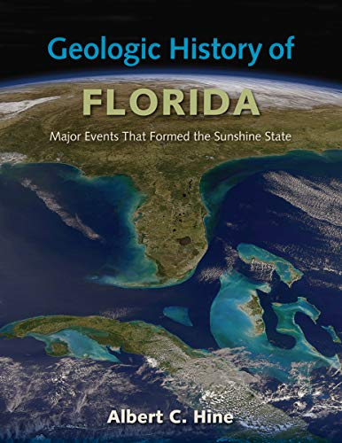 Geologic History of Florida: Major Events That Formed the Sunshine State (Hardback): Albert C. Hine
