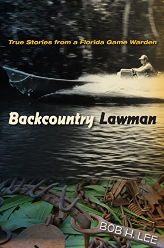 Backcountry Lawman : True Stories From a Florida Game Warden *INSCRIBED*: Bob H. Lee