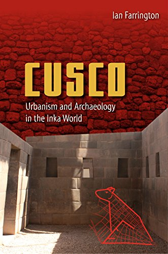 CUSCO: URBANISM AND ARCHAEOLOGY IN THE INKA WORLD (ANCIENT CITIES OF THE NEW WORLD): Farrington, ...