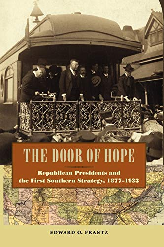 9780813044477: The Door of Hope: Republican Presidents and the First Southern Strategy, 1877–1933 (New Perspectives on the History of the South)
