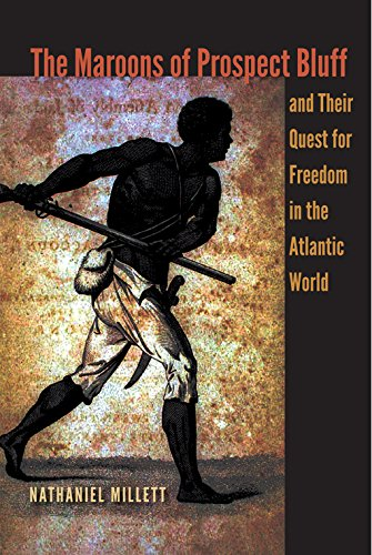 The Maroons of Prospect Bluff and Their Quest for Freedom in the Atlantic World: Nathaniel Millett