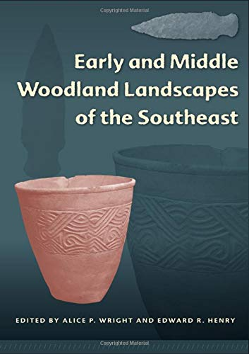 Early and Middle Woodland Landscapes of the Southeast (Florida Museum of Natural History: Ripley P....