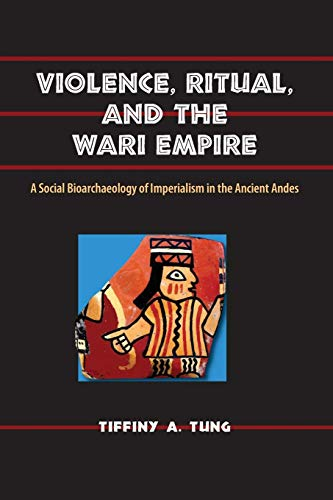 9780813044736: Violence, Ritual, and the Wari Empire: A Social Bioarchaeology of Imperialism in the Ancient Andes (Bioarchaeological Interpretations of the Human Past: Local, Regional, and Global)