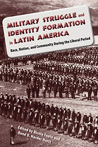 Military Struggle and Identity Formation in Latin America: Race, Nation, and Community During the ...