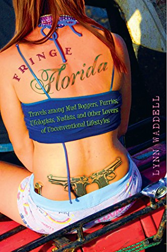 9780813044934: Fringe Florida: Travels among Mud Boggers, Furries, Ufologists, Nudists, and Other Lovers of Unconventional Lifestyles