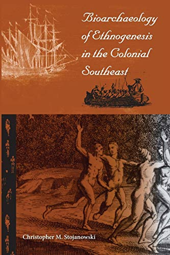 Bioarchaeology of Ethnogenesis in the Colonial Southeast (Florida Museum of Natural History: Ripley...