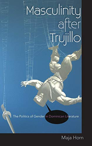 9780813049304: Masculinity after Trujillo: The Politics of Gender in Dominican Literature