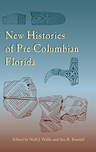 9780813049366: New Histories of Pre-Columbian Florida (Florida Museum of Natural History: Ripley P. Bullen Series)