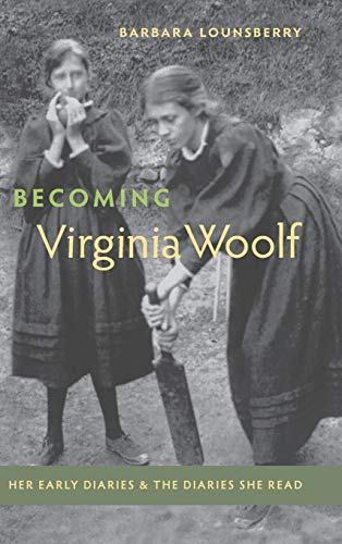 Becoming Virginia Woolf: Her Early Diaries and the Diaries She Read: Lounsberry, Barbara