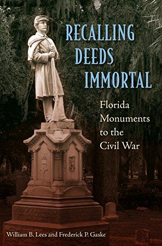 Recalling Deeds Immortal: Florida Monuments to the Civil War: Lees, William B.; Gaske, Frederick P.