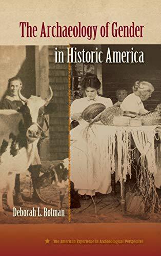The Archaeology of Gender in Historic America (Paperback): Deborah L. Rotman