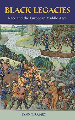 Black Legacies: Race and the European Middle Ages (Hardback): Lynn T. Ramey