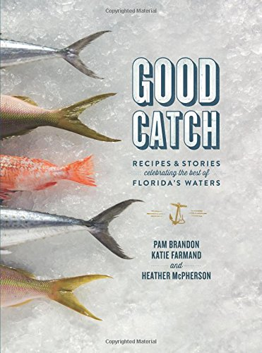 GOOD CATCH: RECIPES AND STORIES CELEBRATING THE BEST OF FLORIDA'S WATERS (SIGNED BY AUTHORS): ...