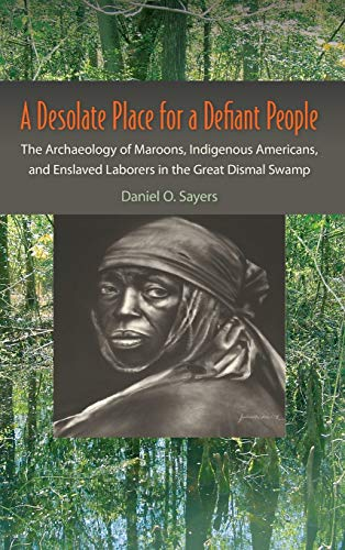 9780813060187: A Desolate Place for a Defiant People: The Archaeology of Maroons, Indigenous Americans, and Enslaved Laborers in the Great Dismal Swamp (Co-published with The Society for Historical Archaeology)