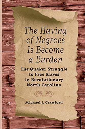 9780813060309: The Having of Negroes Is Become a Burden: The Quaker Struggle to Free Slaves in Revolutionary North Carolina