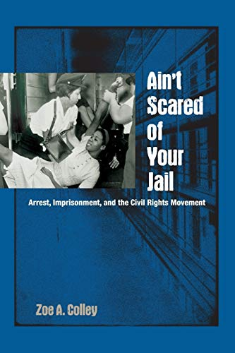 9780813060354: Ain't Scared of Your Jail: Arrest, Imprisonment, and the Civil Rights Movement