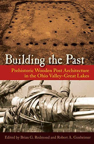 9780813060408: Building the Past: Prehistoric Wooden Post Architecture in the Ohio Valley–Great Lakes