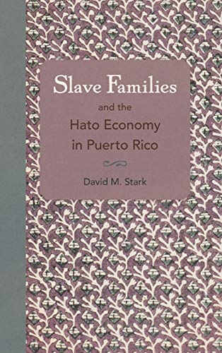 Slave Families and the Hato Economy in Puerto Rico: Stark, David M.