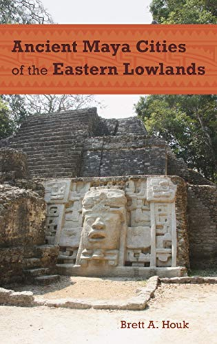 Ancient Maya Cities of the Eastern Lowlands (Paperback): Brett A. Houk