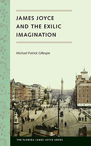 James Joyce and the Exilic Imagination (Paperback): Michael Patrick Gillespie