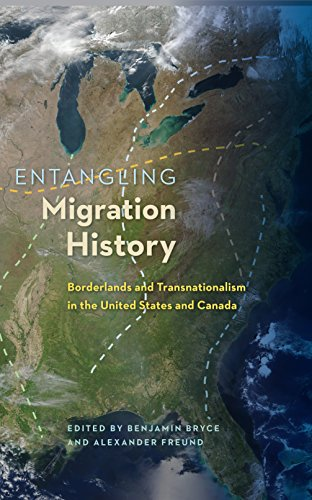 Entangling Migration History: Borderlands and Transnationalism in the United States and Canada (...
