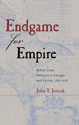 9780813060743: Endgame for Empire: British-Creek Relations in Georgia and Vicinity, 1763–1776 (Contested Boundaries)