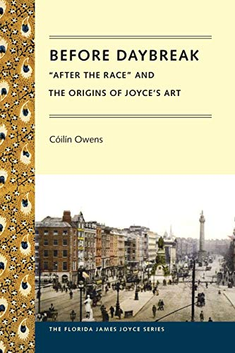 "Before Daybreak: ""After the Race"" and the Origins of Joyce's Art (Florida James ..."