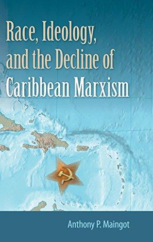 Race, Ideology, and the Decline of Caribbean Marxism: Maingot, Anthony P.