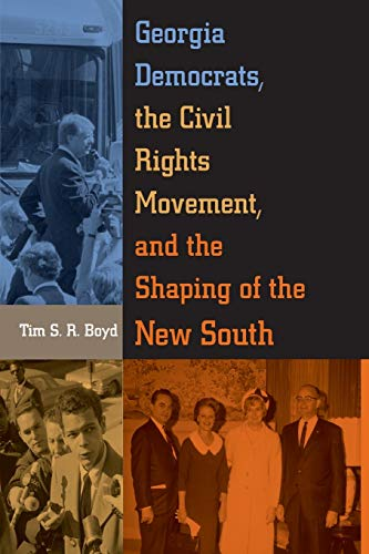 Georgia Democrats, the Civil Rights Movement, and the Shaping of the New South: Tim S. R. Boyd