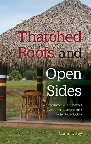 Thatched Roofs and Open Sides: The Architecture of Chickees and Their Changing Role in Seminole ...