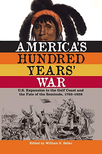 9780813061757: America's Hundred Years' War: U.S. Expansion to the Gulf Coast and the Fate of the Seminole, 1763–1858