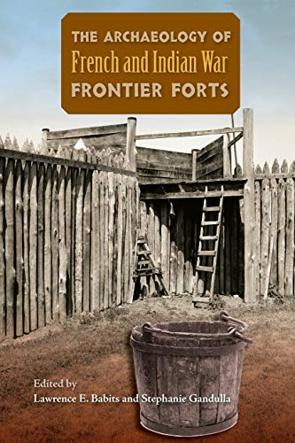 9780813061795: The Archaeology of French and Indian War Frontier Forts