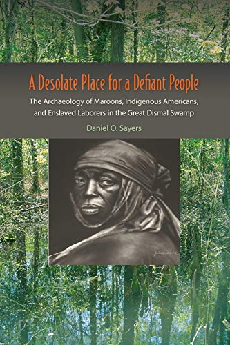 9780813061924: A Desolate Place for a Defiant People: The Archaeology of Maroons, Indigenous Americans, and Enslaved Laborers in the Great Dismal Swamp (Co-published with The Society for Historical Archaeology)
