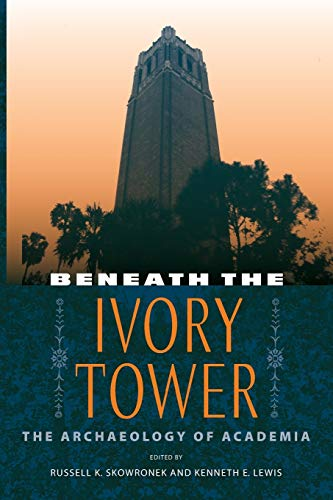 9780813062167: Beneath the Ivory Tower: The Archaeology of Academia