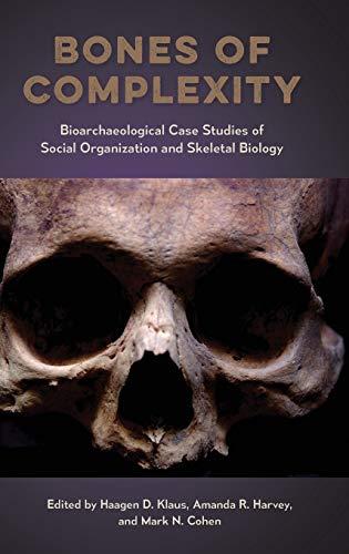 Bones of Complexity: Bioarchaeological Case Studies of Social Organization and Skeletal Biology (...