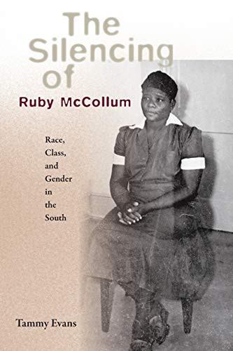 The Silencing of Ruby McCollum: Race, Class,: Evans, Tammy D.