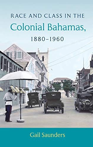 Race and Class in the Colonial Bahamas, 1880-1960: Gail Saunders