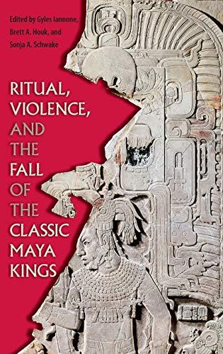 9780813062754: Ritual, Violence, and the Fall of the Classic Maya Kings (Maya Studies)