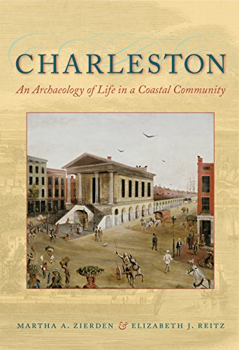 Charleston: An Archaeology of Life in a Coastal Community (Hardcover): Martha A. Zierden