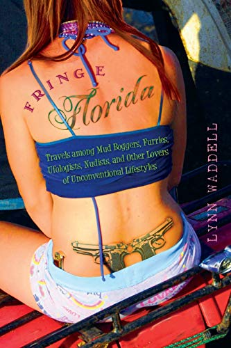 9780813064703: Fringe Florida: Travels among Mud Boggers, Furries, Ufologists, Nudists, and Other Lovers of Unconventional Lifestyles